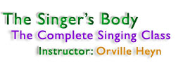 The Singer's Body, The complete singing class, Instructor: Orville Heyn